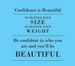 Life quotes / You are beautiful no matter what size you are.