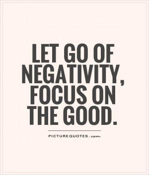 Positive Quotes Let Go Quotes Focus Quotes Negativity Quotes