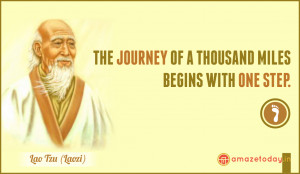 """... of a thousand miles begins with one step."""" ~ Lao Tzu / Laozi Quotes"""