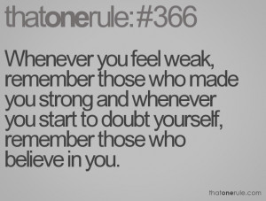 ... you start to doubt yourself, remember those who believe in you