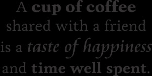 Cup Of Coffee Shared With A Friend Is A Taste Of Happiness And Time ...