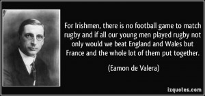 , there is no football game to match rugby and if all our young men ...