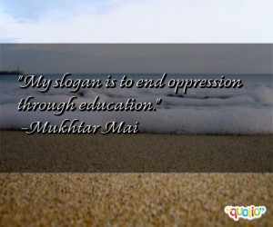 My slogan is to end oppression through education .