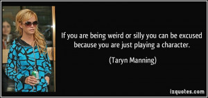 If you are being weird or silly you can be excused because you are ...