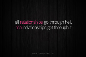 All relationships go through hell. Real relationships get through it