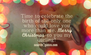 ... who could love you more than me. Merry Christmas to you my darling