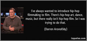 ve always wanted to introduce hip-hop filmmaking to film. There's ...