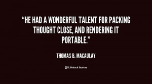 thomas babington macaulay quotes he had a wonderful talent for packing ...