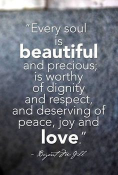 ... each other with greater respect dignity care and kindness pass it on