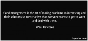 Good management is the art of making problems so interesting and their ...