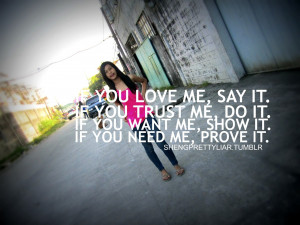 If You Love Me, Say It.If You Trust Me, Say It.If You Want Me, Show It ...
