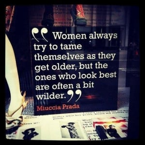 Women always try to tame themselves as they get older, but the ones ...