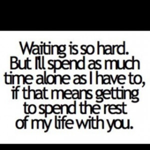 will always wait for my soldier!