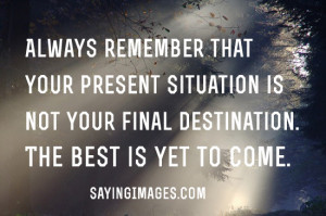 The Best Is Yet To Come: Quote About The Best Is Yet To Come ~ Daily ...