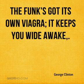 George Clinton - The funk's got its own Viagra; it keeps you wide ...
