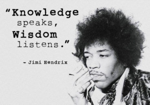 Knowledge speaks wisdom listens