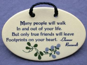 ... life but only true friends will leave footprints on your heart