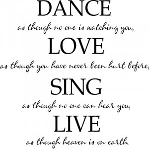 Dance as Though No One Is Watching You Love As... Quote Wall ...