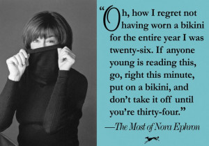fun quote of Nora's, excerpted from THE MOST OF NORA EPHRON.