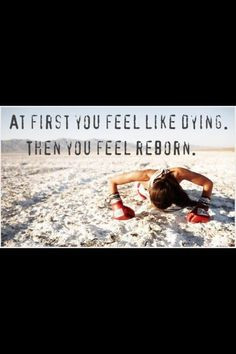 At first you feel like dying. I will remember this next time I am ...