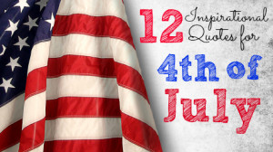 Click through for 12 inspirational quotes for the 4th of July!