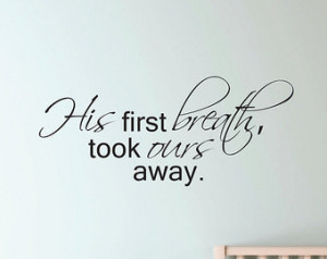 Vinyl Wall Decal His/Her first breath took ours away - Baby Wall Quote ...