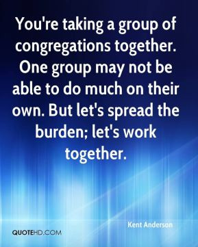 ... much on their own. But let's spread the burden; let's work together