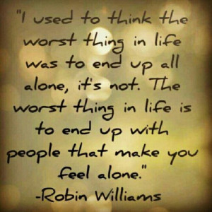 Used To Think The Worst Thing In Life Was To End Up All Alone It's ...