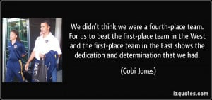 We didn't think we were a fourth-place team. For us to beat the first ...