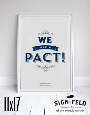 We Had A Pact - Seinfeld Print - Costanza Quote - 11x17