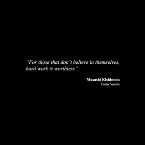 For those that don't believe in themselves, hard work is worthless ...