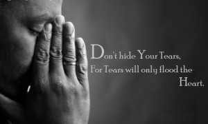 don t hide your tears for tears will only flood the heart alexandria