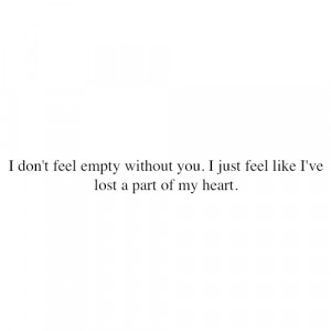Fact Quote – I don't feel empty without you.