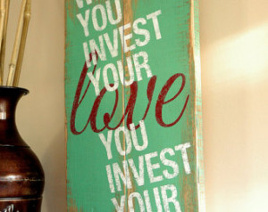 Love Quotes on Wood Where You Inve st Your Love Hand Painted on ...