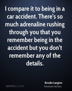 compare it to being in a car accident. There's so much adrenaline ...