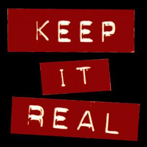 Keep it real,