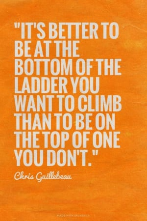 ... -bottom-of-the-ladder-chris-guillebeau-daily-quotes-sayings-pictures