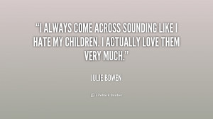 always come across sounding like I hate my children. I actually love ...