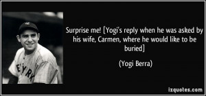 Surprise me! [Yogi's reply when he was asked by his wife, Carmen ...