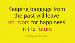Happiness Quote: Keeping baggage from the past will leave no room for ...