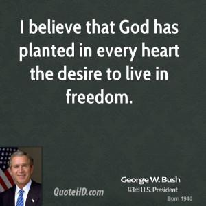 george-w-bush-george-w-bush-i-believe-that-god-has-planted-in-every ...