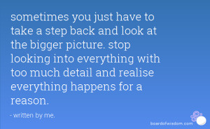 you just have to take a step back and look at the bigger picture ...