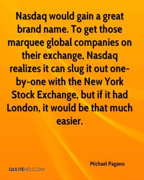 Michael Pagano - Nasdaq would gain a great brand name. To get those ...