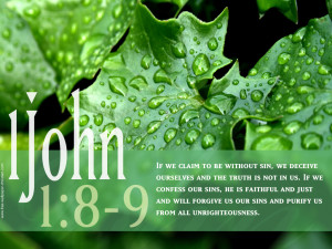 If we claim to be without sin, we deceive ourselves and the truth is ...
