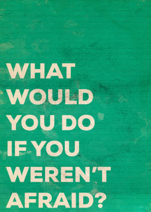 fear, life, quote, true, what would you do if you werent afraid