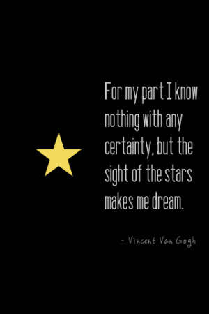 ... nothing with any certainty, but the sight of the stars makes me dream