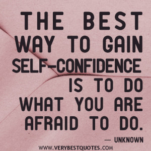 The best way to gain self-confidence quotes, afraid to do quotes