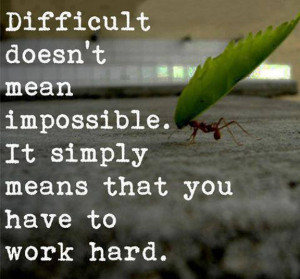 Difficult Doesnt Mean Impossible-1