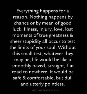 . Nothing happens by chance or by mean of good luck. Illness, injury ...