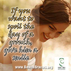 """If You Want to Spoil the Day of a Grouch, Give him a Smile"""""""